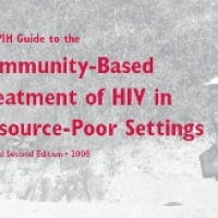 The PIH Guide to the Community-Based Treatment of HIV in Resource-Poor Settings (Second Edition)